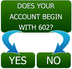Does your Account Start With 602 Yes or No